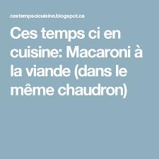 chaudron pour cuisiner ces temps ci en cuisine macaroni à la viande dans le même chaudron