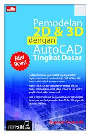 jual tutorial autocad bahasa indonesia jual buku pemodelan 2d 3d dengan autocad tingkat dasar edisi