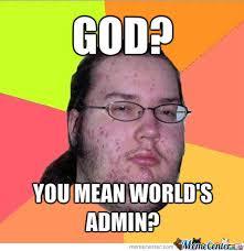 Admin Meme - god the admin by recyclebin meme center