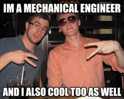 Mechanical Engineer Meme - im a mechanical engineer and i also cool too as well mark