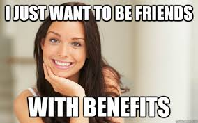 Friends With Benefits Meme - i just want to be friends with benefits good girl gina quickmeme