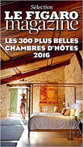 plus chambre d hote amazon fr les 300 plus belles chambres d hôtes 2016 collectif