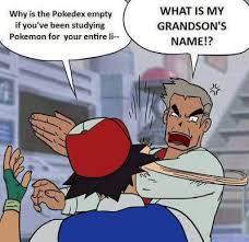 Professor Oak Meme - ash ketchum doesn t get why professor oak s pokedex is empty in