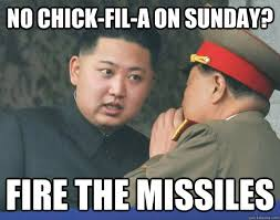 Chick Fil A Meme - no chick fil a on sunday fire the missiles hungry kim jong un