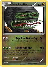 Reptilian Meme - pok礬mon dank reptilian reptilian battle cry my pokemon card