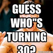 Turning 30 Meme - who s turning 30