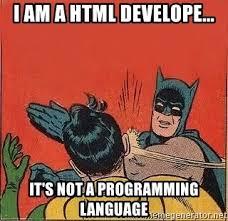 Meme Html - i am a html develope it s not a programming language batman