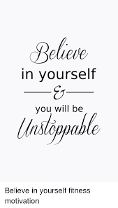 Fitness Motivation Memes - in yourself you will be believe in yourself fitness motivation