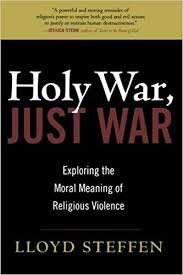 holy war just war exploring the moral meaning of religious