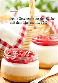 thermomix geschenke aus der küche feine geschenke aus der küche mit dem thermomix tm5 de