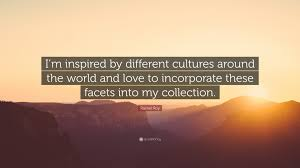 roy quote i m inspired by different cultures around the