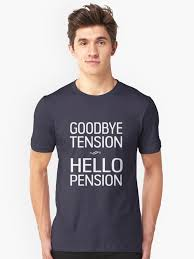 goodbye tension hello pension t shirt goodbye tension hello pension unisex t shirt by careers redbubble