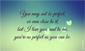 Perfect Love Quote by You May Not Be Perfect Or Even Close To It But I Love You