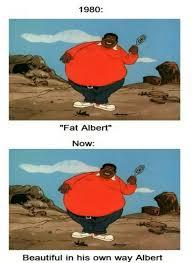 Albert Meme - i still go for fat albert meme by cndl147 memedroid