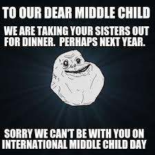 Middle Child Meme - meme creator to our dear middle child sorry we can t be with you