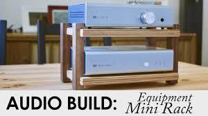 Audio Rack Plans Schiit Audio Mini Rack From Scraps Audio Build Youtube
