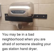 Hand Dryer Meme - pics me me xlerator you may be in a bad neighborho
