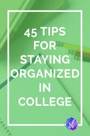 45 tips for staying organized in college sara laughed