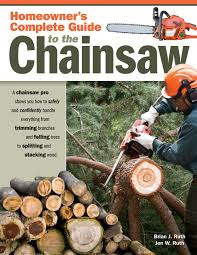 homeowner u0027s complete guide to the chainsaw a chainsaw pro shows
