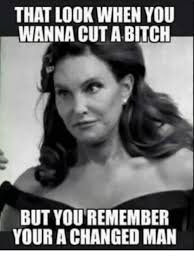 Bitch Meme - that look when you wanna cut a bitch but youremember your a changed