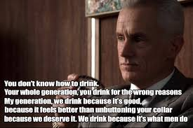 Mad Men Meme - we drink because it s what men do barroomheroes
