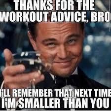 You Jelly Bro Meme - thanks for the workout advice bro bodybuilding pinterest bro