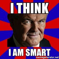 I Am Smart Meme - i think i am smart creepy newt gingrich meme generator