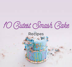 smash cakes cute easy recipe ideas