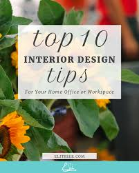 home office interior design tips top 10 interior design tips for your home office or workspace