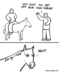 High Horse Meme - why dont you get off your high horse wut horse meme on me me