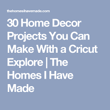 30 home decor projects you can make with a cricut explore decor