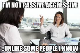 Passive Aggressive Meme - i m not passive aggressive unlike some people i know misc