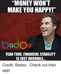 How To Make Memes App - money won t make you happy badoo yeah true financial stability