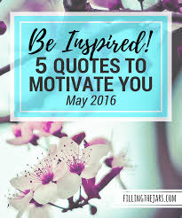 motivational quotes of the month may 2016 filling the jars