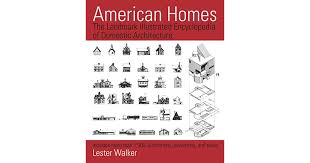 lester walker american homes the landmark illustrated encyclopedia of domestic