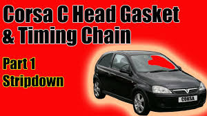 part 1 vauxhall corsa c head gasket and timing chain replacement