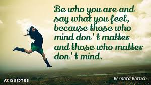 bernard baruch quote be who you are and say what you feel because