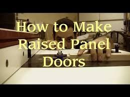 Make Raised Panel Cabinet Doors How To Make Raised Panel Doors