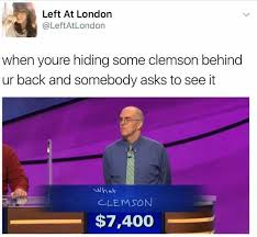 Clemson Memes - dopl3r com memes left at london leftatlondon when youre
