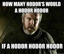Hodor Meme - hodor memes from game of thrones that will keep his memory alive