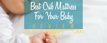 Best Crib Mattresses How To Find The Best Baby Crib Mattress In 2017 Reviews Ratings
