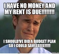 Rent Meme - i have no money and my rent is due ishouldvedidaabudget plan