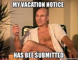 Meme Vacation - my vacation notice has bee submitted sexual picard make a meme