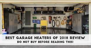 best garage heater reviews 2018 u2013 do not buy before reading this