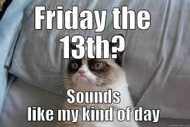 Funny Friday The 13th Meme - image result for friday the 13th meme grumpy cat quotes