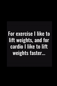 Weight Lifting Memes - lifting weights is so much better than cardio and these quotes