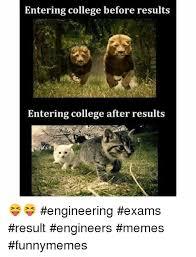 Engineers Memes - entering college before results entering college after results