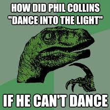 Phil Collins Meme - how did phil collins dance into the light if he can t dance