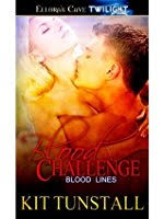 Challenge Blood Blood Challenge Blood Lines 2 By Kit Tunstall