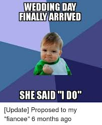 Wedding Day Meme - wedding day finaly arrived she said i do update proposed to my